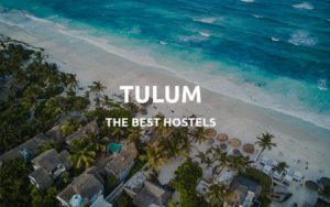best hostels tulum mexico