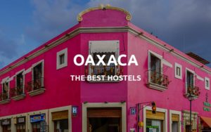 the best hostels oaxaca