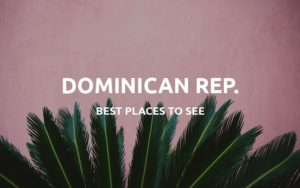 places to visit dominican republic
