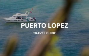 puerto lopez travel guide
