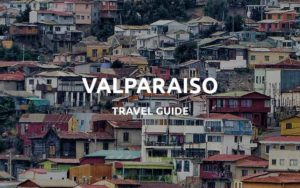 valparaiso travel guide