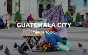 guatemala city guide