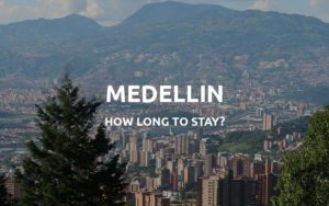 how long to stay medellin