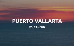 puerto vallarta vs cancun