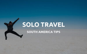 solo travel south america tips