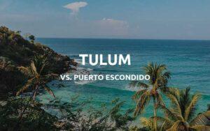 tulum vs puerto escondido