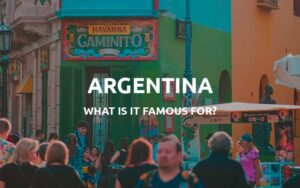 what is argentina famous for