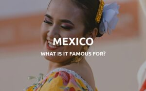 what is mexico famous for featured