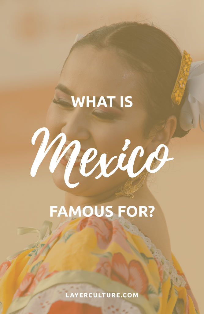 what is mexico known for