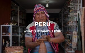 what is peru famous for featured